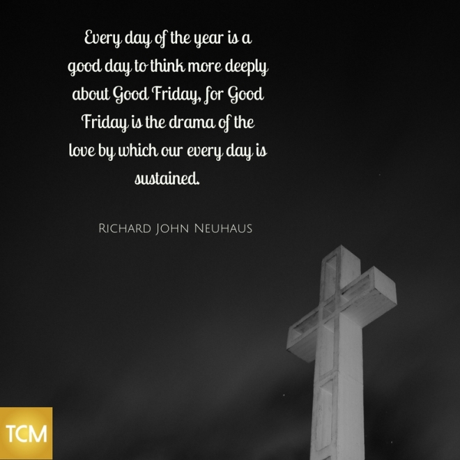 every-day-of-the-year-is-a-good-day-to-think-more-deeply-about-good-friday-for-good-friday-is-the-drama-of-the-love-by-which-our-every-day-is-sustained