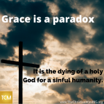 Grace is a paradox.