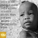 Grace is not cheap. It made God a witness to man's doubts, fears, and lies.