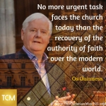 No more urgent task faces the church today than the recovery of the authority of faith over the modern world.