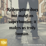 Redemption does not make us superhuman