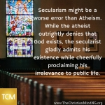Secularism might be a worse problem than Atheism.