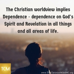 The Christian worldview implies Dependence