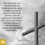 the-cross-is-the-crux-the-crossroads-the-twisted-knot-at-the-center-of-reality-to-which-all-previous-history-leads-and-from-which-all-subsequent-history-flows-by-it-we-know-all-reality-is-crucifor