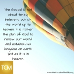 The Gospel is not about taking believers out of the world up to heaven