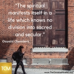 The spiritual manifests itself in a life which knows no division into sacred and secular.