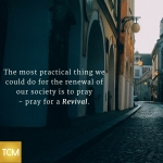 the-most-practical-thing-we-could-do-for-the-renewal-of-our-society-is-to-pray-pray-for-a-revival