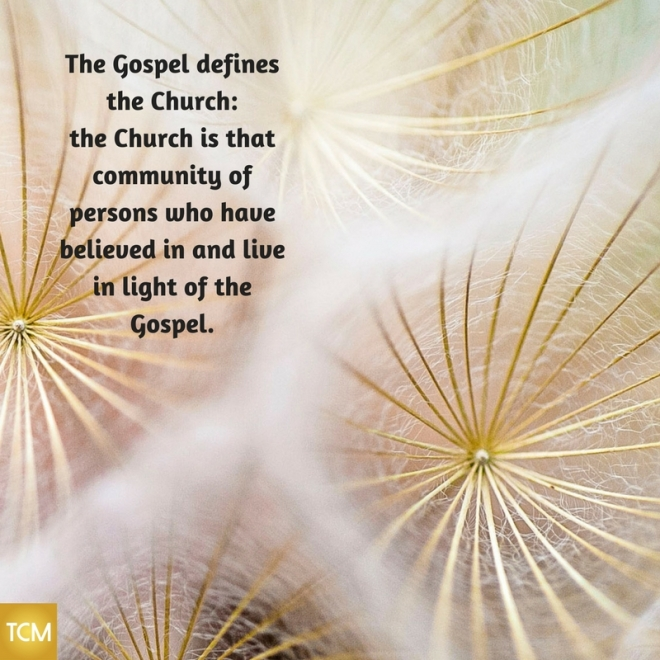 The Gospel defines the Church