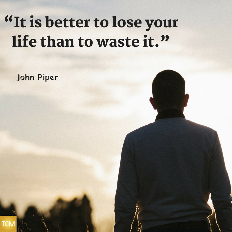 """It is better to lose your life than to waste it."""