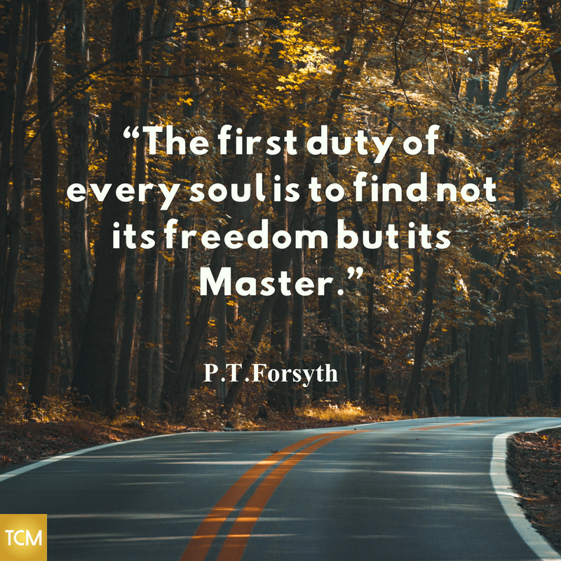 """The first duty of every soul is to find not its freedom but its Master."""