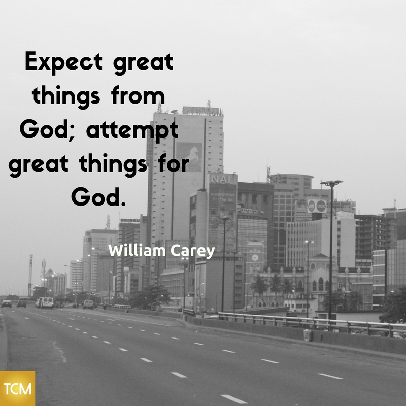 Expect great things from God; attempt great things for God.