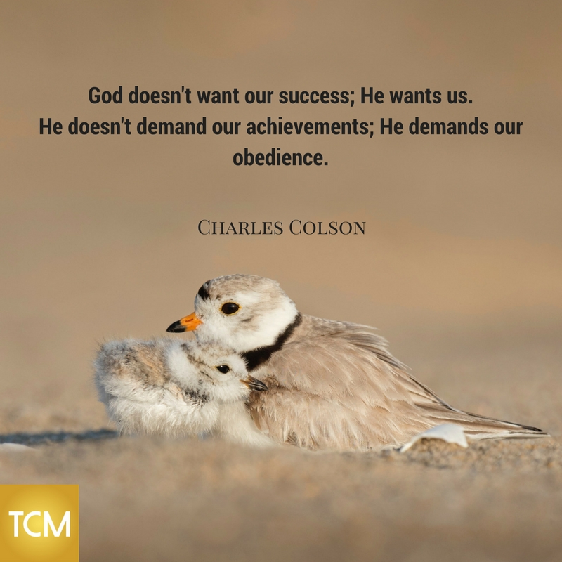 God doesn't want our success; He wants us. He doesn't demand our achievements; He demands our obedience.