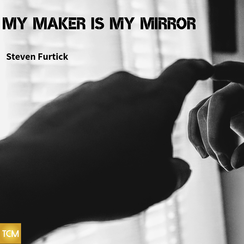 My Maker is my mirror