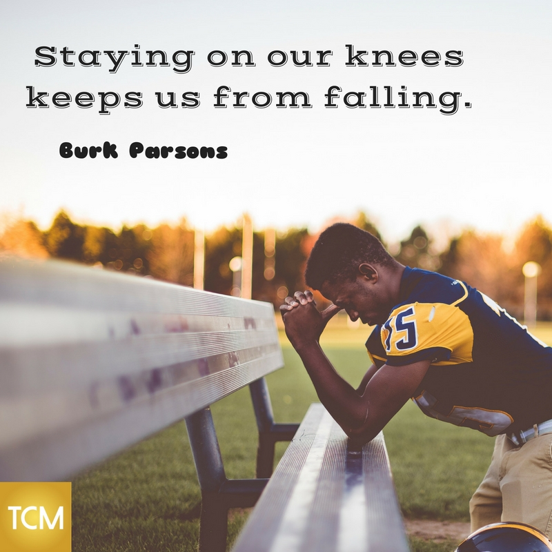 Staying on our knees keeps us from falling.